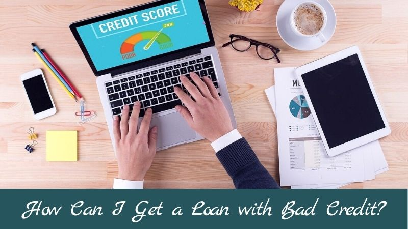 How Can I Get a Loan with Bad Credit